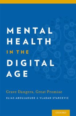 Image of Mental Health In The Digital Age : Grave Dangers Great Promise
