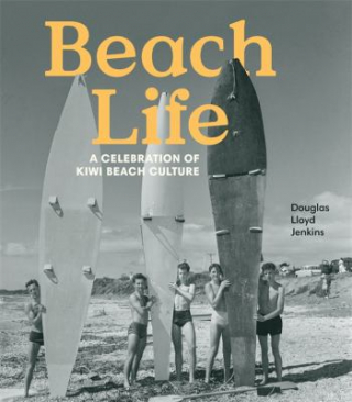 Image of Beach Life : A Celebration Of Kiwi Beach Culture
