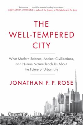 Image of The Well-tempered City : What Modern Science Ancient Civilizations And Human Nature Teach Us About The Future Of Urban L