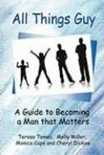All Things Guy A Guide To Becoming A Man That Matters