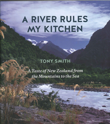 Image of A River Rules My Kitchen : A Taste Of New Zealand From The Mountains To The Sea