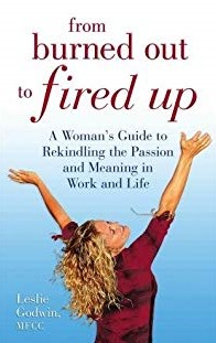 Image of From Burned Out To Fired Up A Woman S Guide To Rekindling The Passion And Meaning In Work And Life