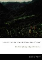 Image of Conservation Is Our Government Now : The Politics Of Ecologyin Papua New Guinea