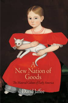 Image of New Nation Of Goods The Material Culture Of Early America