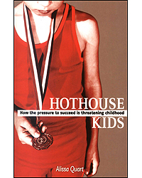 Hothouse Kids : How The Pressure To Succeed Is Threatening Childhood