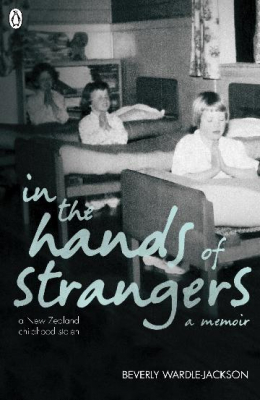 In The Hands Of Strangers : A New Zealand Childhood Stolen