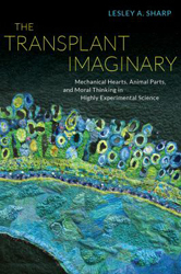 Image of Transplant Imaginary : Mechanical Hearts Animal Parts & Moral Thinking In Highly Experimental Science