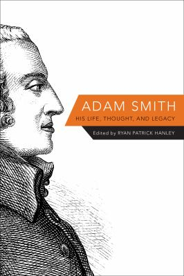 Adam Smith : His Life Thought And Legacy