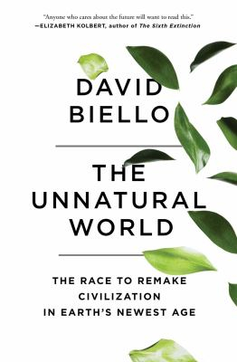 Image of The Unnatural World : The Race To Remake Civilization In Earth's Newest Age
