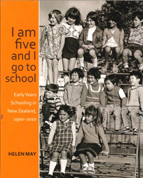 Image of I Am Five And I Go To School : Early Years Schooling In New Zealand 1900-2010