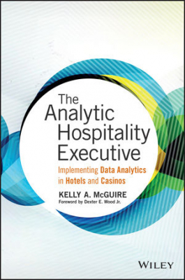Analytic Hospitality Executive : Implementing Data Analyticsin Hotels And Casinos