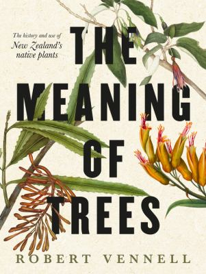 Image of The Meaning Of Trees : The History And Use Of New Zealand's Native Plants