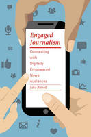 Image of Engaged Journalism : Connecting With Digitally Empowered News Audiences