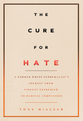 Image of The Cure For Hate : A Former White Supremacist's Journey From Violent Extremism To Radical Compassion