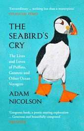 Image of The Seabird's Cry : The Lives And Loves Of The Planet's Great Ocean Voyagers