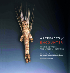 Artefacts Of Encounter : Cook's Voyages Colonial Collecting And Museum Histories