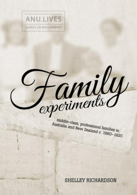 Image of Family Experiments : Middle-class, Professional Families In Australia And New Zealand C. 1880-1920