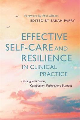 Image of Effective Self-care And Resilience In Clinical Practice : Dealing With Stress, Compassion Fatigue And Burnout
