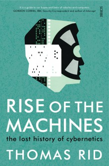 Image of Rise Of The Machines : The Lost History Of Cybernetics