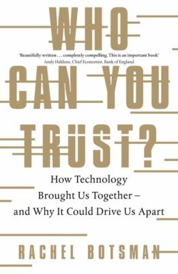 Image of Who Can You Trust : How Technology Is Transforming Human Relationships - And Why It Could Drive Us Apart