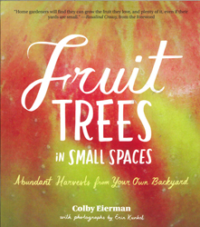 Image of Fruit Trees In Small Spaces : Abundant Harvests From Your Own Backyard