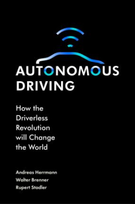 Image of Autonomous Driving : How The Driverless Revolution Will Change The World