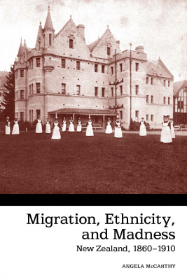 Image of Migration Ethnicity And Madness : New Zealand 1860-1910