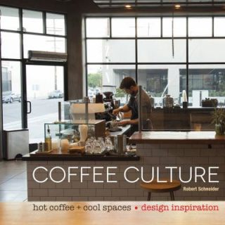 Image of Coffee Culture : Hot Coffee + Cool Spaces