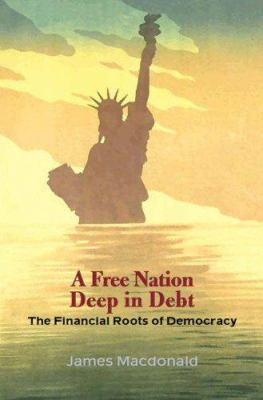 Image of Free Nation Deep In Debt : The Financial Roots Of Democracy