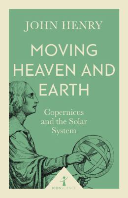 Image of Moving Heaven And Earth : Copernicus And The Solar System