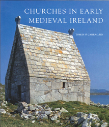 Image of Churches In Early Medieval Ireland Architecture Ritual & Memory