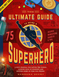 Image of Ultimate Guide To Being A Superhero : A Kid's Manual For Saving The World, Looking Good In Spandex And Getting Home In T
