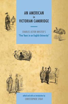 Image of American In Victorian Cambridge Charles Astor Bristeds Five Years In An English University