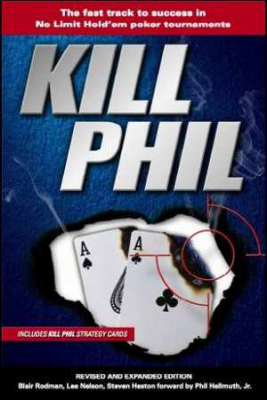 Image of Kill Phil : The Fast Track To Success In No-limit Hold'em Poker Tournaments