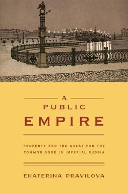 Image of Public Empire : Property And The Quest For The Common Good In Imperial Russia