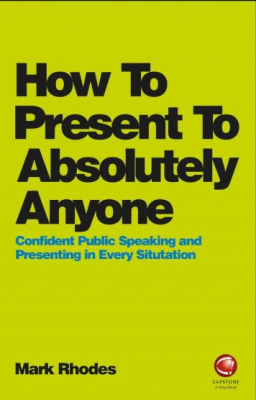Image of How To Present To Absolutely Anyone : Confident Public Speaking And Presenting In Every Situtation
