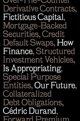 Image of Fictitious Capital : How Finance Is Appropriating Our Future