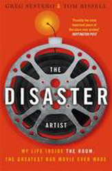 Disaster Artist : My Life Inside The Room The Greatest Bad Movie Ever Made