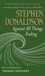 Against All Things Ending The Last Chronicles Of Thomas Covenant