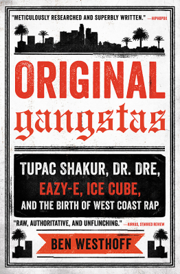 Original Gangstas : Tupac Shakur Dr Dre Eazy-e Ice Cube And The Birth Of West Coast Rap
