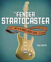 Image of Fender Stratocaster : The Life & Times Of The World's Greatest Guitar & Its Players