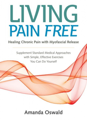 Image of Living Pain Free : Healing Chronic Pain With Myofascial Release