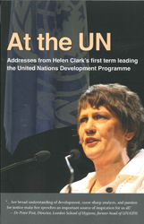 At The Un : Addresses From Helen Clark's First Term Leading The United Nations Development Programme