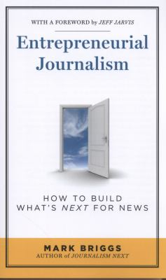 Image of Entrepreneurial Journalism : How To Build What's Next For News