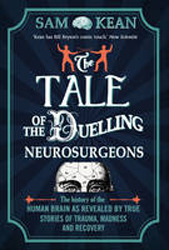 Image of Tale Of The Duelling Neurosurgeons : The History Of The Human Brain As Revealed By True Stories Of Trauma Madness