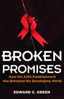 Image of Broken Promises How The Aids Establishment Has Betrayed The Developing World