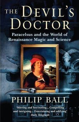 Image of The Devils Doctor : Paracelsus And The World Of Renaissance Magic And Science