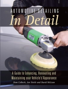 Automotive Detailing In Detail : A Guide To Enhancing Renovating And Maintaining Your Vehicle's Appearance