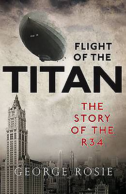 Image of Flight Of The Titan : The Story Of The R34