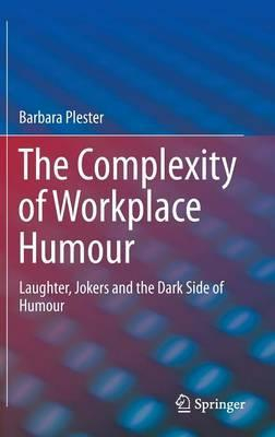Image of The Complexity Of Workplace Humour : Laughter Jokers And Thedark Side Of Humour